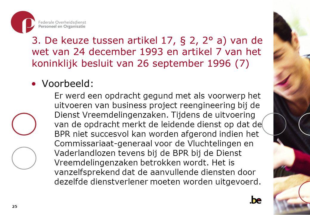 3. De keuze tussen artikel 17, § 2, 2° a) van de wet van 24 december 1993 en artikel 7 van het koninklijk besluit van 26 september 1996 (8)