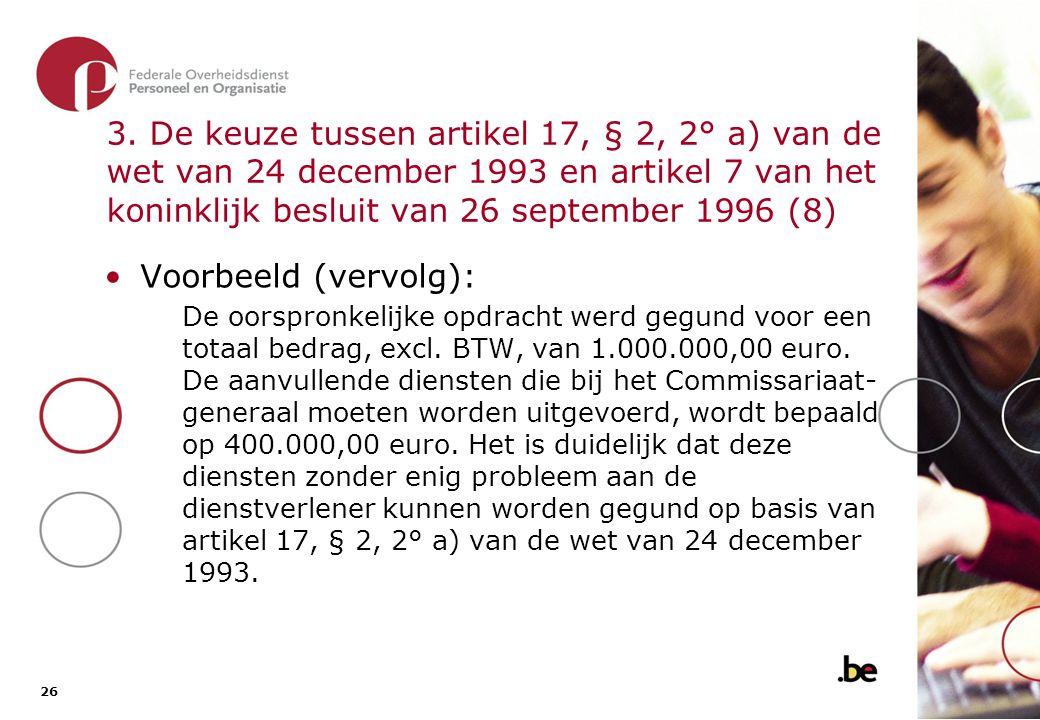 3. De keuze tussen artikel 17, § 2, 2° a) van de wet van 24 december 1993 en artikel 7 van het koninklijk besluit van 26 september 1996 (9)