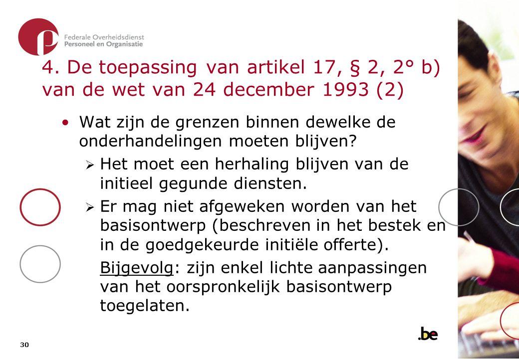 4. De toepassing van artikel 17, § 2, 2° b) van de wet van 24 december 1993 (3)
