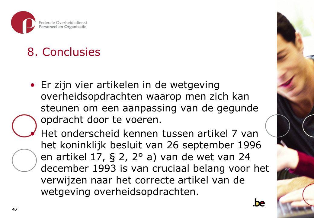 8. Conclusies (2) Ontspoor niet bij de toepassing van artikel 17, § 2, 2° b) van de wet van 24 december 1993.
