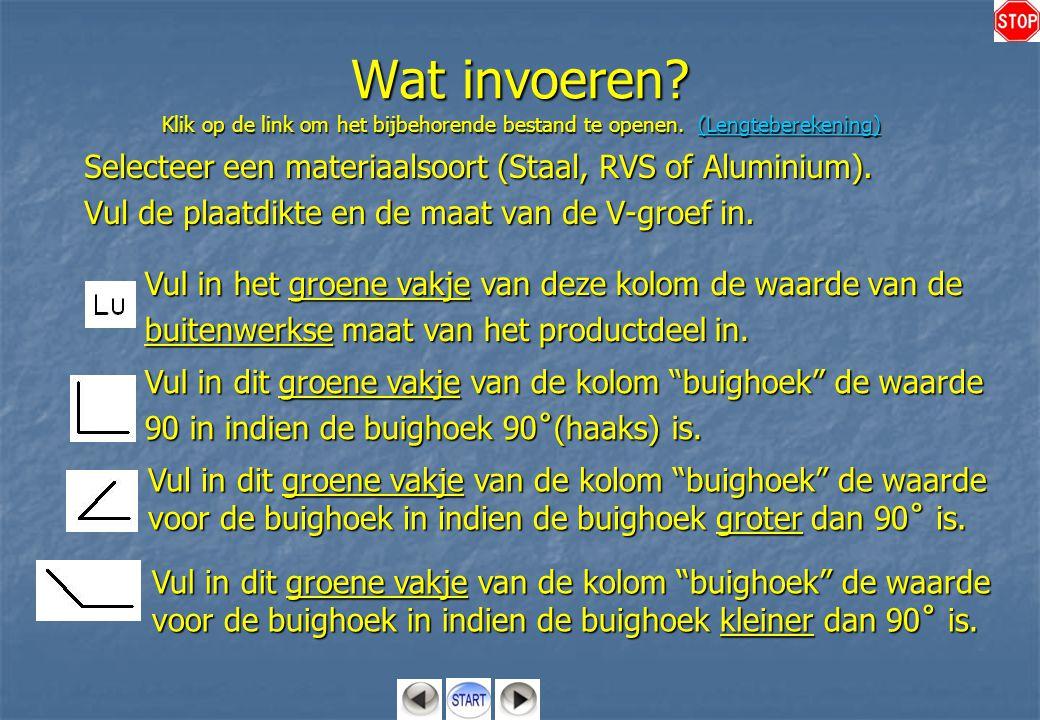 Wat invoeren Selecteer een materiaalsoort (Staal, RVS of Aluminium).