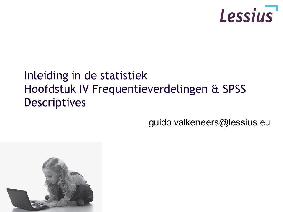 Inleiding in de statistiek Hoofdstuk IV Frequentieverdelingen & SPSS Descriptives