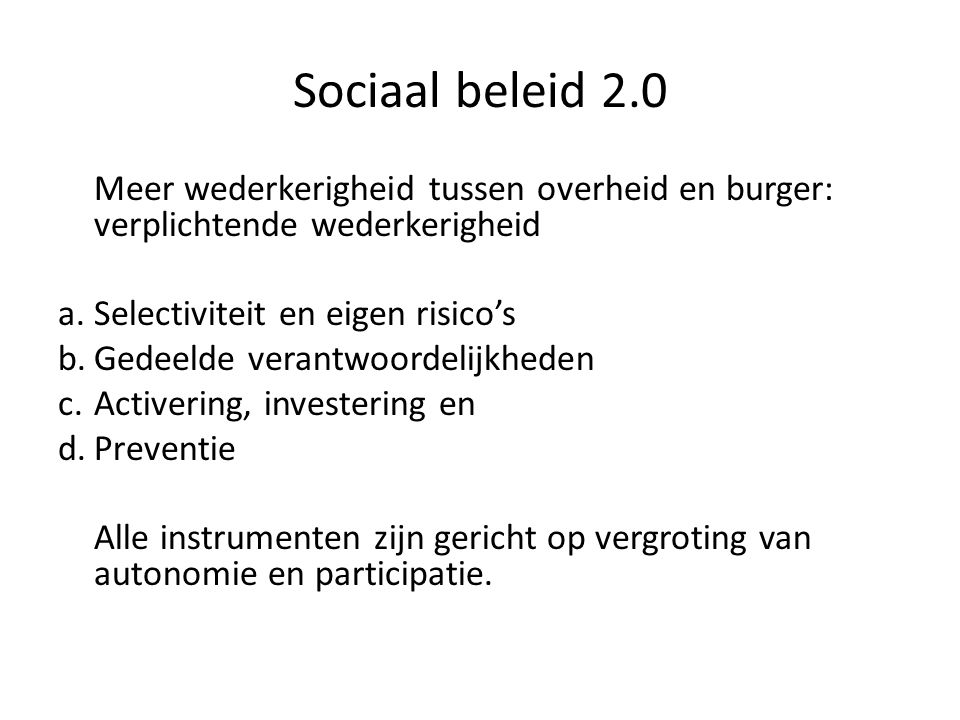 Sociaal beleid 2.0 Meer wederkerigheid tussen overheid en burger: verplichtende wederkerigheid. Selectiviteit en eigen risico's.