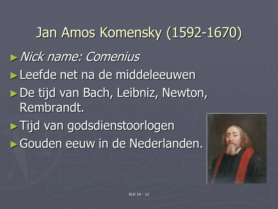 Jan Amos Komensky ( )‏ Nick name: Comenius