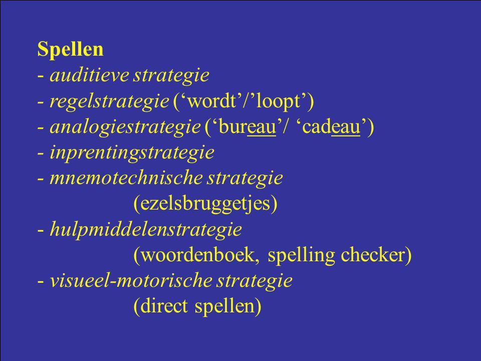 Spellen - auditieve strategie. - regelstrategie ('wordt'/'loopt') - analogiestrategie ('bureau'/ 'cadeau')