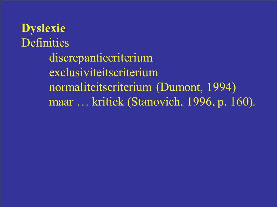 Dyslexie Definities. discrepantiecriterium. exclusiviteitscriterium. normaliteitscriterium (Dumont, 1994)