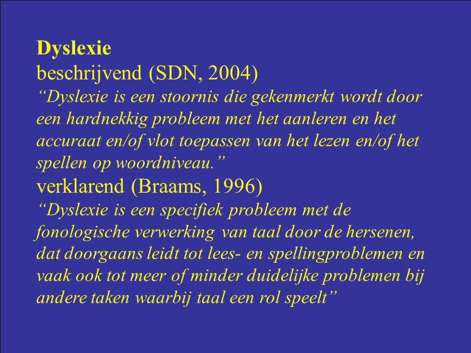 Dyslexie beschrijvend (SDN, 2004) verklarend (Braams, 1996)