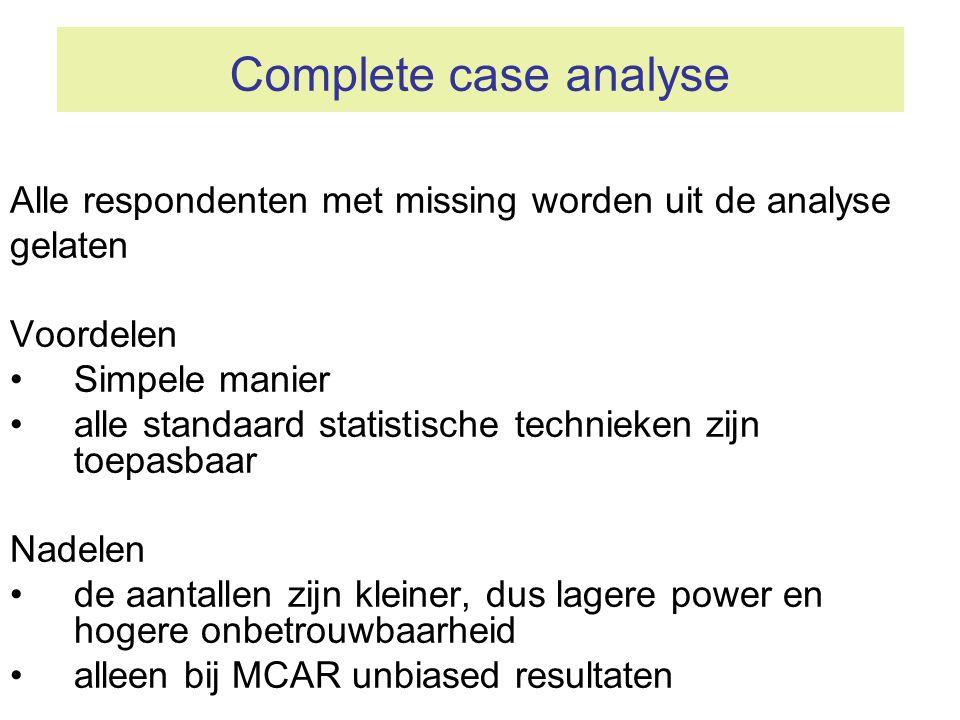 Complete case analyse Alle respondenten met missing worden uit de analyse. gelaten. Voordelen. Simpele manier.