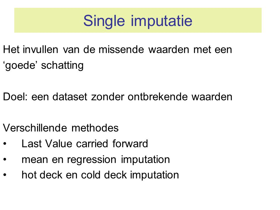 Single imputatie Het invullen van de missende waarden met een