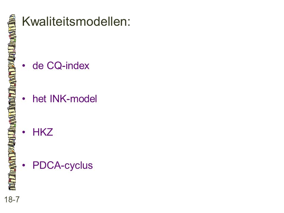 Kwaliteitsmodellen: • de CQ-index • het INK-model • HKZ • PDCA-cyclus