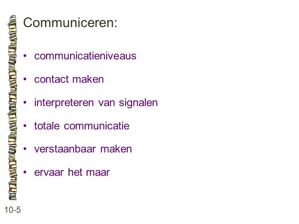 Communiceren: • communicatieniveaus • contact maken