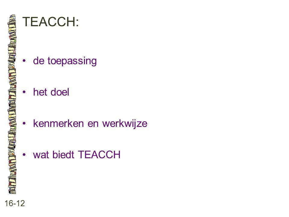 TEACCH: • de toepassing • het doel • kenmerken en werkwijze