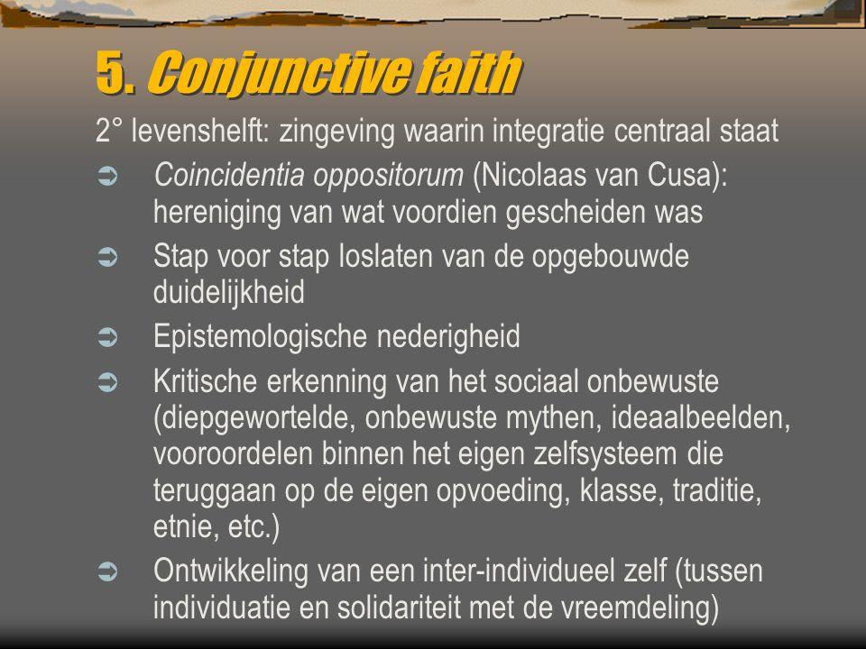 5. Conjunctive faith 2° levenshelft: zingeving waarin integratie centraal staat.