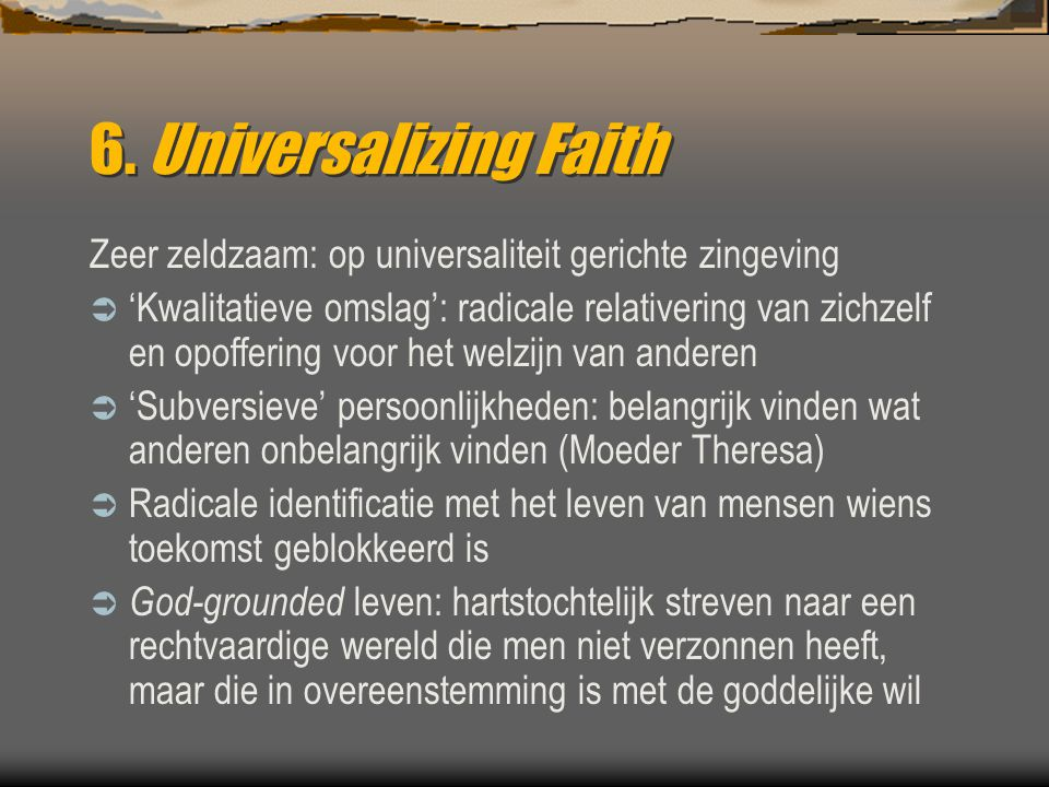 6. Universalizing Faith Zeer zeldzaam: op universaliteit gerichte zingeving.