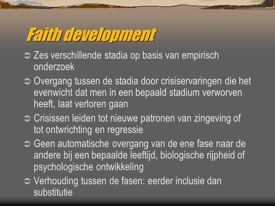 Faith development Zes verschillende stadia op basis van empirisch onderzoek.