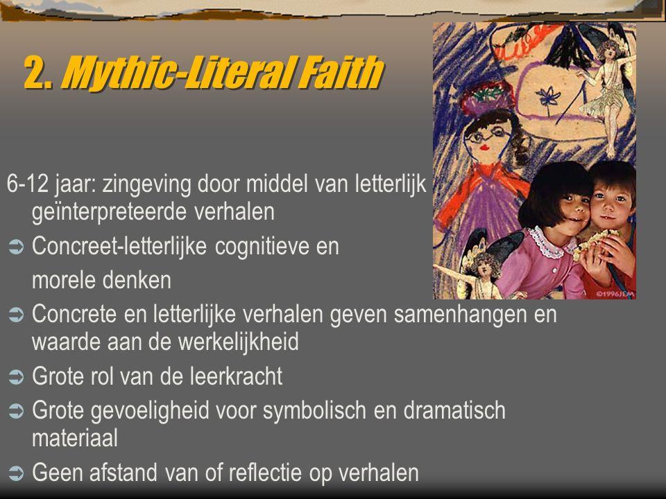 2. Mythic-Literal Faith 6-12 jaar: zingeving door middel van letterlijk geïnterpreteerde verhalen. Concreet-letterlijke cognitieve en.