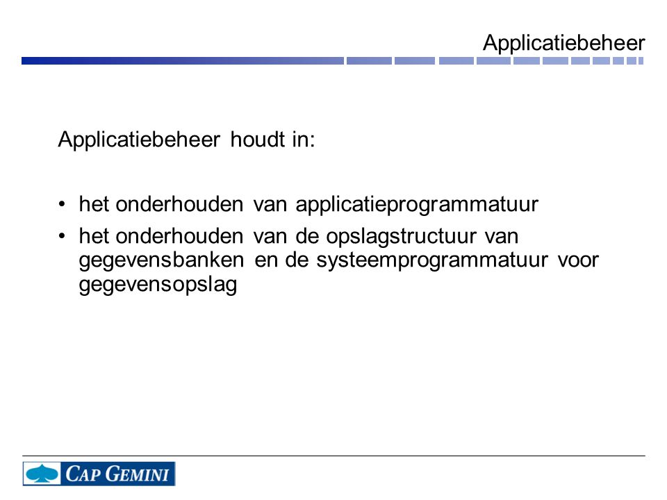 Applicatiebeheer Applicatiebeheer houdt in: het onderhouden van applicatieprogrammatuur.