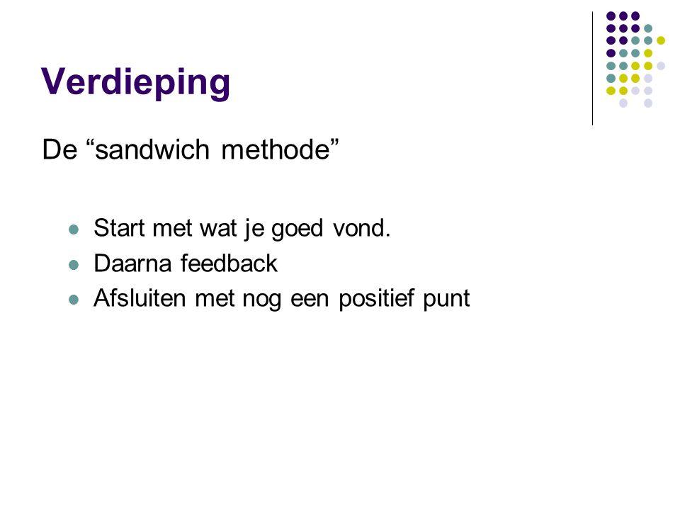 Verdieping De sandwich methode Start met wat je goed vond.