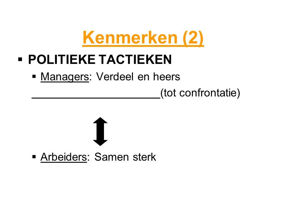Kenmerken (2) POLITIEKE TACTIEKEN Managers: Verdeel en heers
