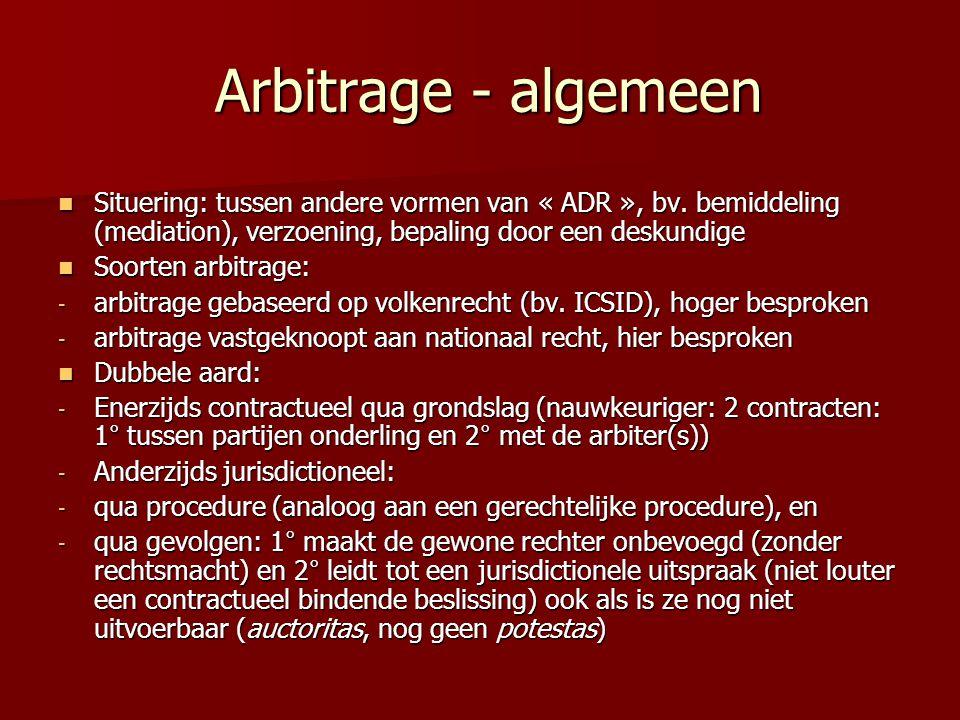 Arbitrage - algemeen Situering: tussen andere vormen van « ADR », bv. bemiddeling (mediation), verzoening, bepaling door een deskundige.