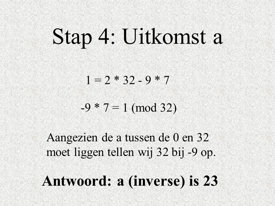 Stap 4: Uitkomst a Antwoord: a (inverse) is 23 1 = 2 * 32 - 9 * 7