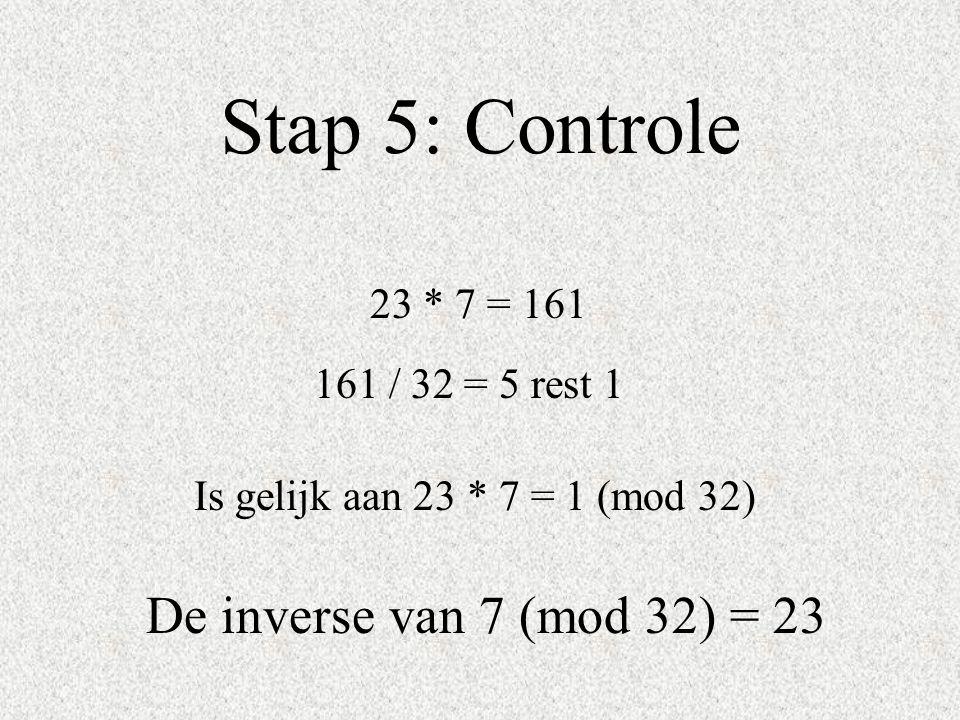 Stap 5: Controle De inverse van 7 (mod 32) = 23 23 * 7 = 161