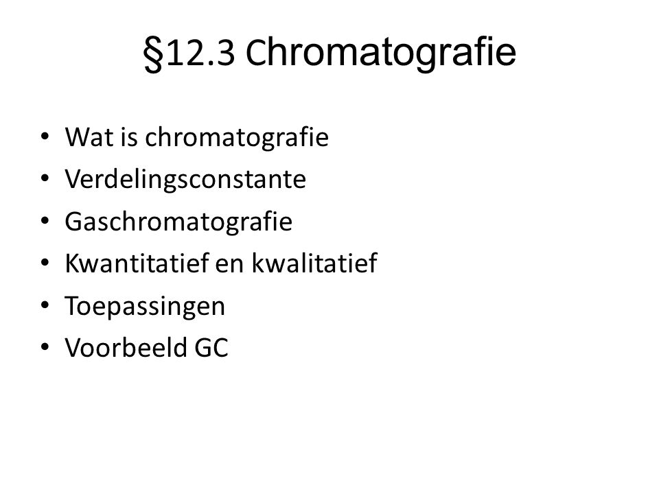 §12.3 Chromatografie Wat is chromatografie Verdelingsconstante