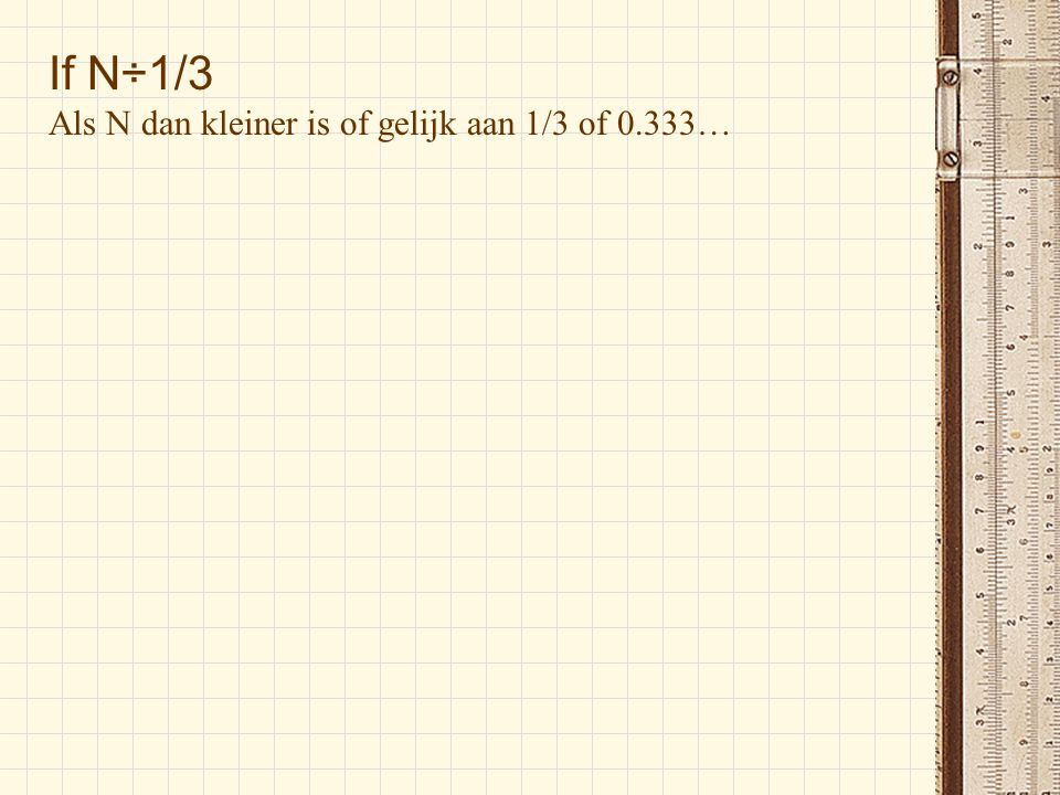 If N÷1/3 Als N dan kleiner is of gelijk aan 1/3 of 0.333…