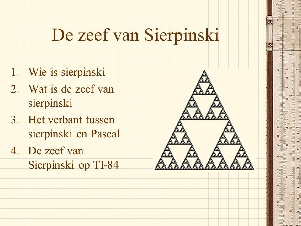 De zeef van Sierpinski Wie is sierpinski Wat is de zeef van sierpinski