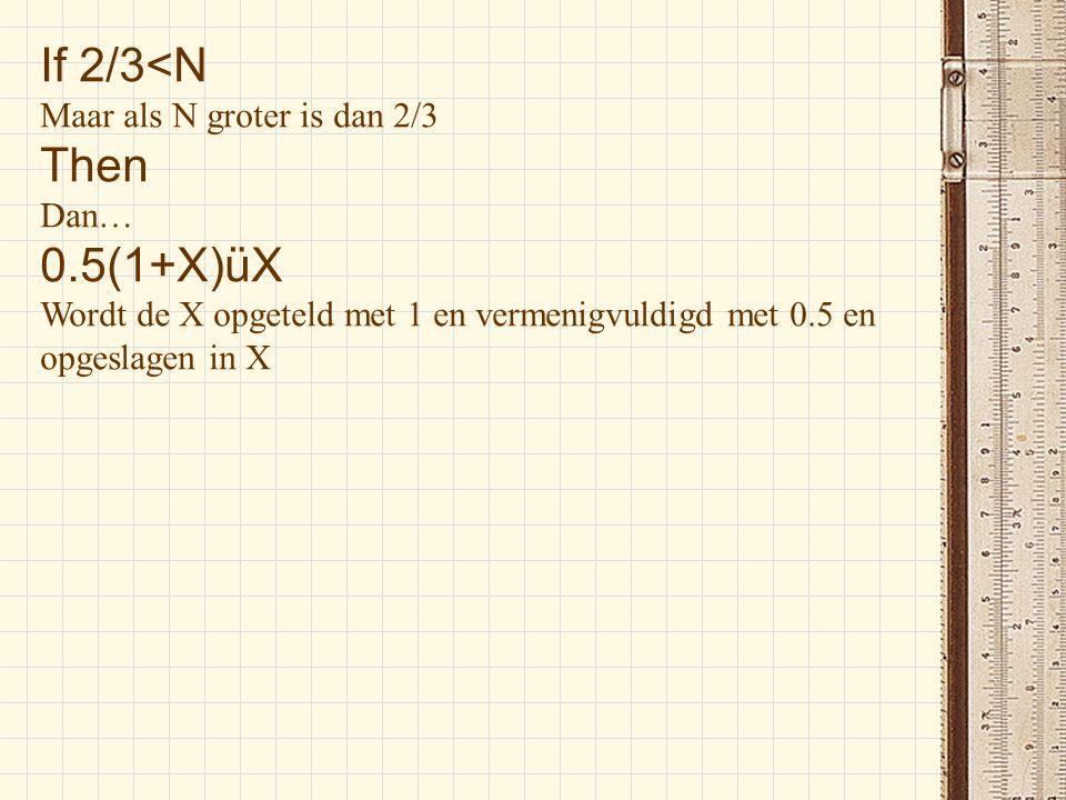 If 2/3<N Then 0.5(1+X)üX Maar als N groter is dan 2/3 Dan…