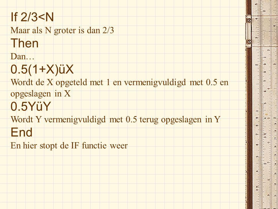 If 2/3<N Then 0.5(1+X)üX 0.5YüY End Maar als N groter is dan 2/3