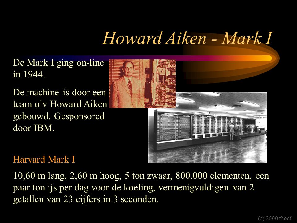 Howard Aiken - Mark I De Mark I ging on-line in 1944.