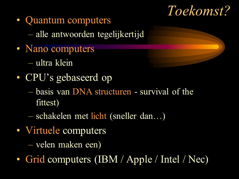 Toekomst Quantum computers Nano computers CPU's gebaseerd op
