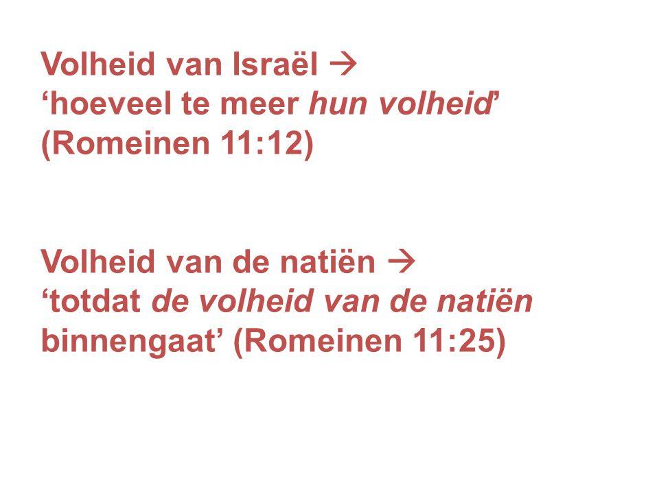 Volheid van Israël  'hoeveel te meer hun volheid' (Romeinen 11:12)
