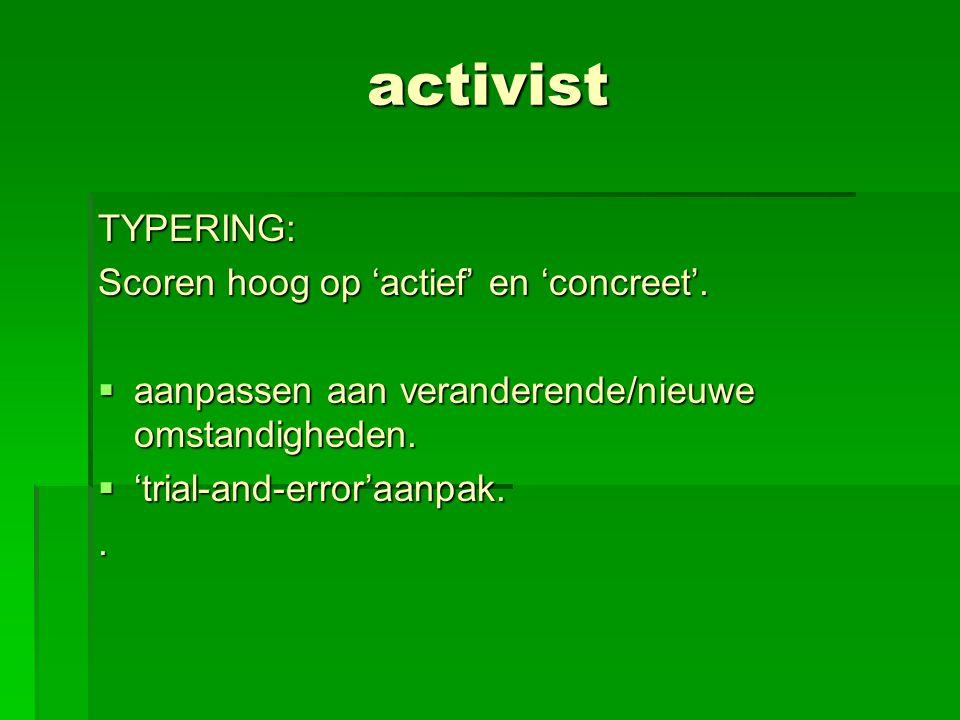 activist TYPERING: Scoren hoog op 'actief' en 'concreet'.