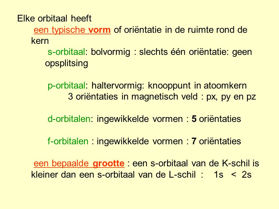 Elke orbitaal heeft een typische vorm of oriëntatie in de ruimte rond de kern. s-orbitaal: bolvormig : slechts één oriëntatie: geen opsplitsing.