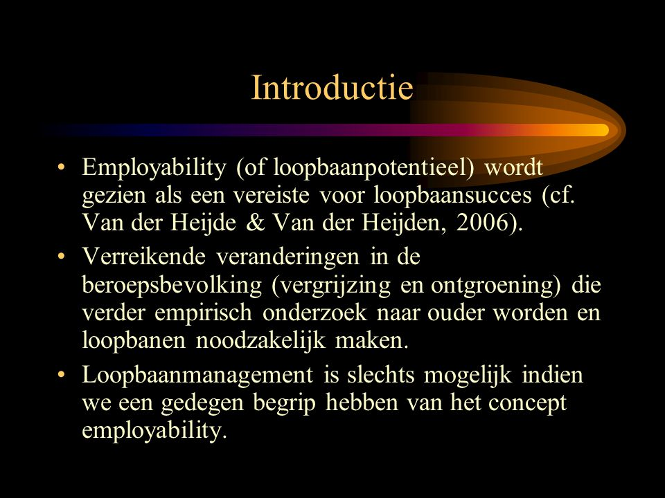 Introductie Employability (of loopbaanpotentieel) wordt gezien als een vereiste voor loopbaansucces (cf. Van der Heijde & Van der Heijden, 2006).