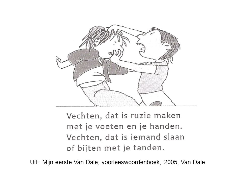 Uit : Mijn eerste Van Dale, voorleeswoordenboek, 2005, Van Dale