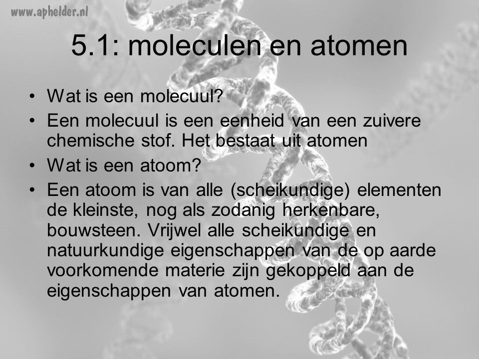 5.1: moleculen en atomen Wat is een molecuul
