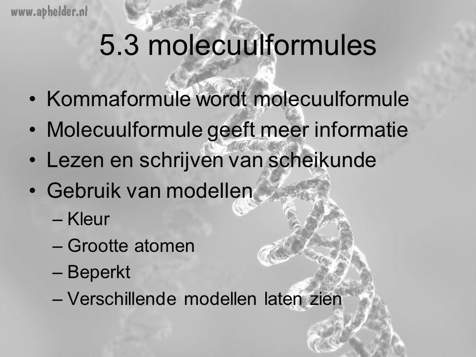 5.3 molecuulformules Kommaformule wordt molecuulformule