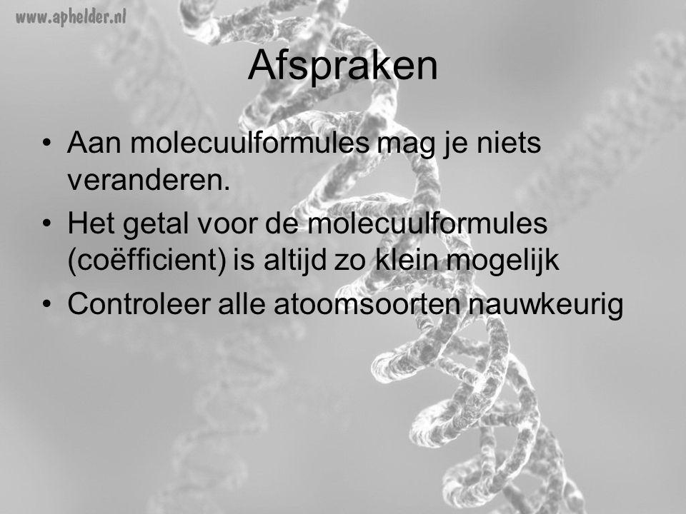 Afspraken Aan molecuulformules mag je niets veranderen.
