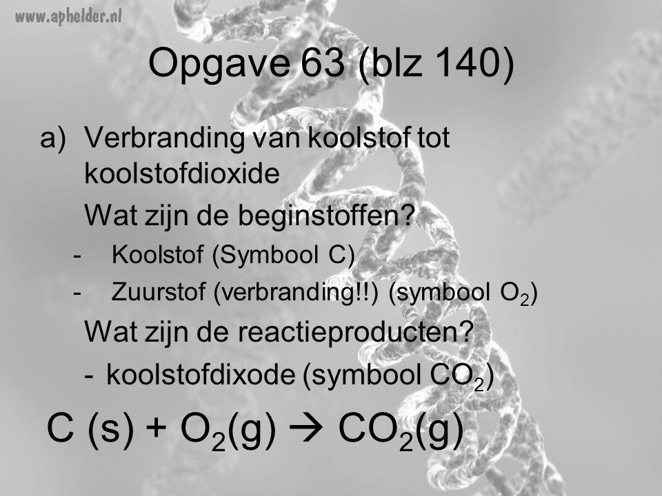 Opgave 63 (blz 140) C (s) + O2(g)  CO2(g)