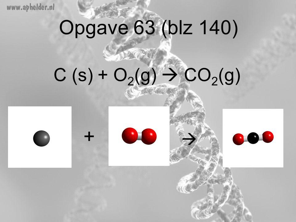 Opgave 63 (blz 140) C (s) + O2(g)  CO2(g) + 