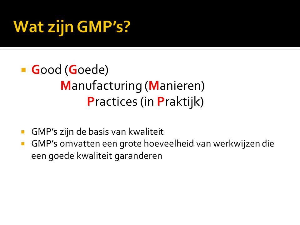 Wat zijn GMP's Good (Goede) Manufacturing (Manieren) Practices (in Praktijk)
