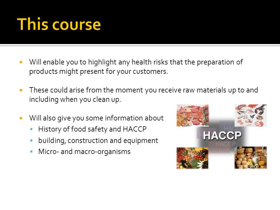 This course Will enable you to highlight any health risks that the preparation of products might present for your customers.