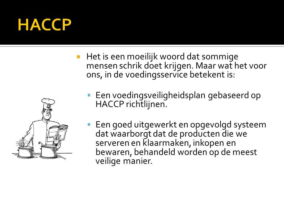 HACCP Het is een moeilijk woord dat sommige mensen schrik doet krijgen. Maar wat het voor ons, in de voedingsservice betekent is: