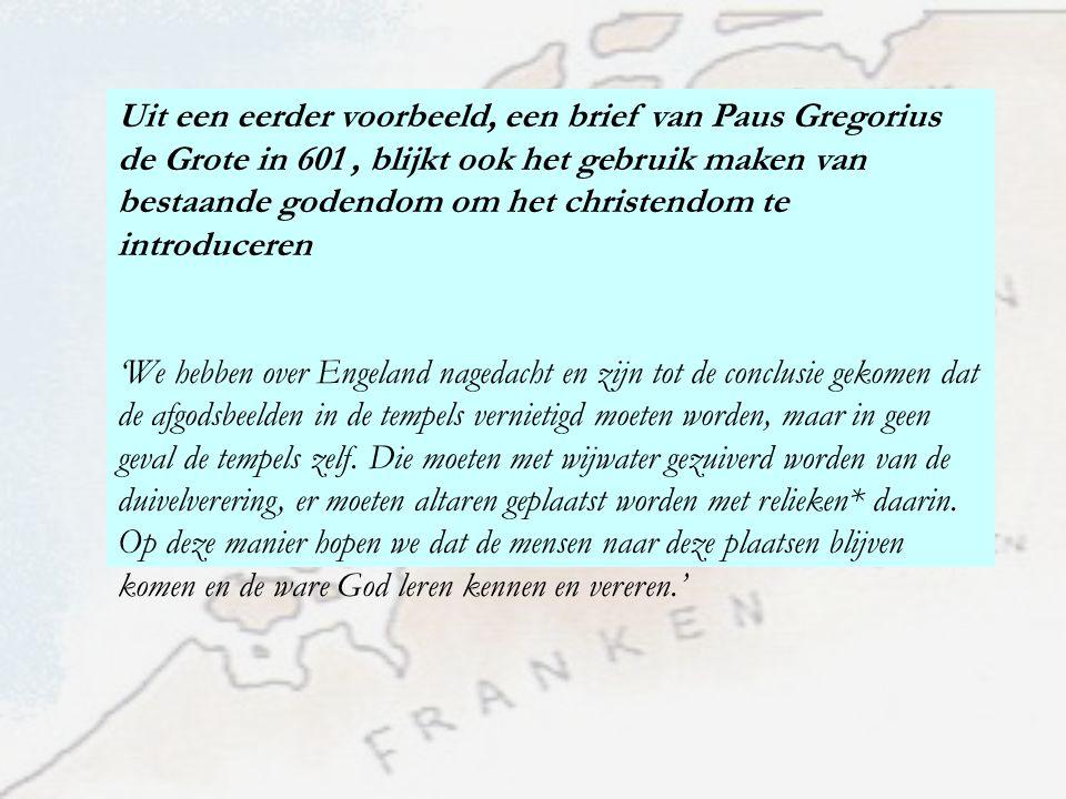 Uit een eerder voorbeeld, een brief van Paus Gregorius de Grote in 601 , blijkt ook het gebruik maken van bestaande godendom om het christendom te introduceren