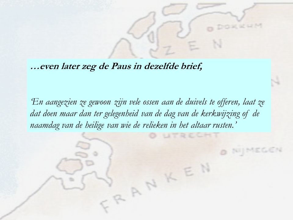 …even later zeg de Paus in dezelfde brief,