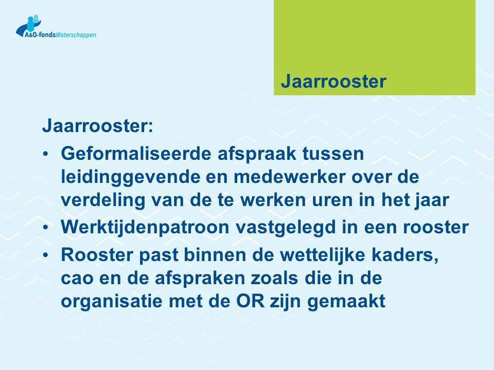Jaarrooster Jaarrooster: Geformaliseerde afspraak tussen leidinggevende en medewerker over de verdeling van de te werken uren in het jaar.