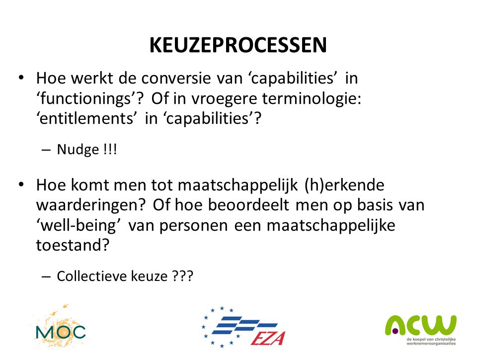 KEUZEPROCESSEN Hoe werkt de conversie van 'capabilities' in 'functionings' Of in vroegere terminologie: 'entitlements' in 'capabilities'